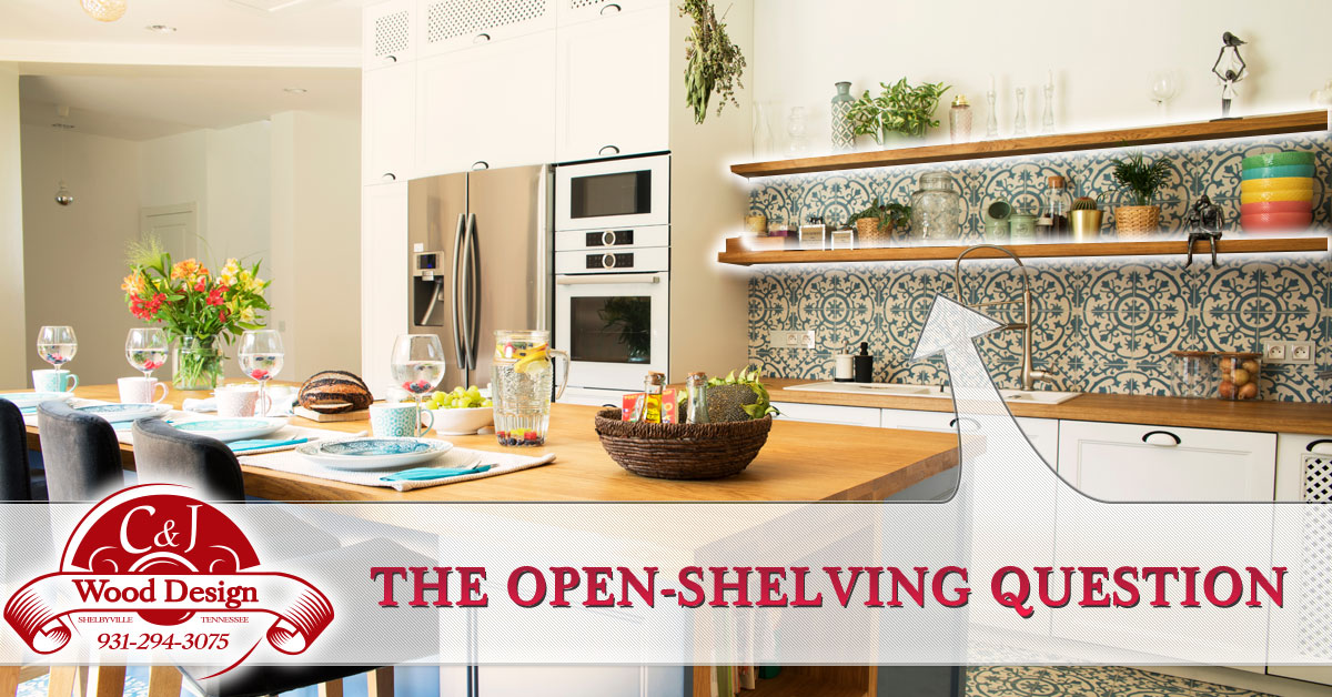 Custom kitchen design, remodeling - The Open-Shelving Question | C and J Wood Design